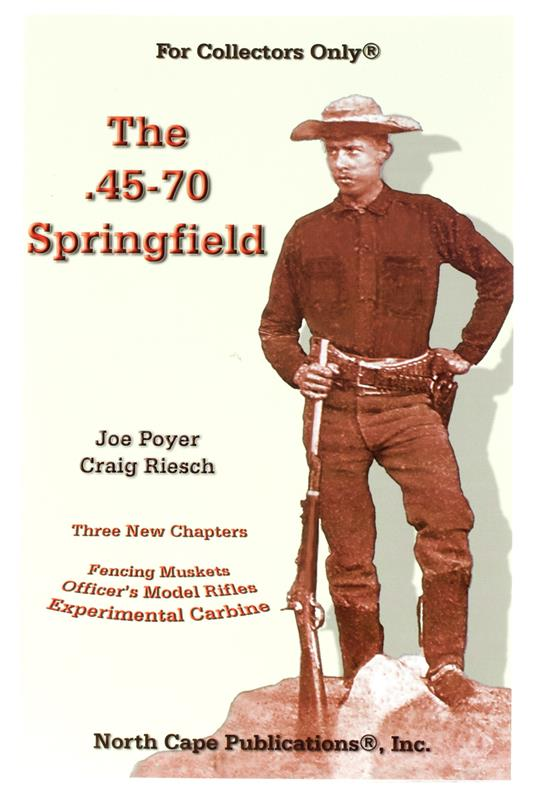 The .45-70 Springfield by Joe Poyer & Craig Riesch, Revised & Expanded 5th Edt.