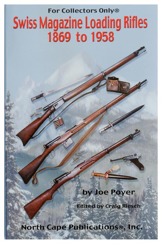 Swiss Magazine Loading Rifles 1869-1958, Joe Poyer, Revised & Expanded 4th Edt.