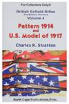 Pattern 1914 & U.S.Mdl 1917 Rifles by Charles Stratton,Vol.4, Revised 2nd Ed.